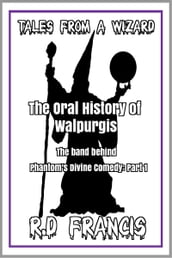 Tales from a Wizard: The Oral History of Walpurgis: The Band Behind Phantom s Divine Comedy: Part 1