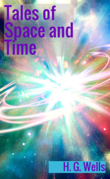 Tales of space and time - Herbert George Wells |