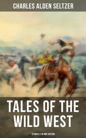 Tales of the Wild West - 12 Novels in One Edition
