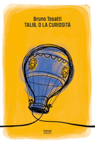 Talib, o la curiosità - Bruno Tosatti |