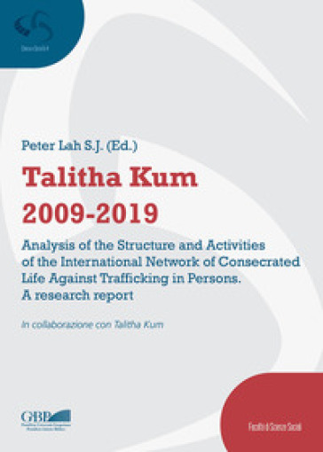 Talitha Kum 2009-2019. Analysis of the structure and activities of the international network of consecrated life against trafficking in persons. A research report - P. Lah |