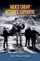 Talk s Cheap, Action s Expensive - The Films of Robert L. Lippert