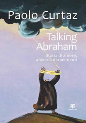 Talking Abraham. Storia di amore, amicizia e tradimenti - Paolo Curtaz |