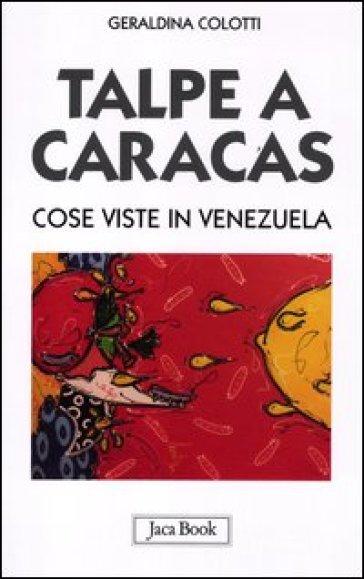 Talpe a Caracas. Cose viste in Venezuela - Geraldina Colotti |