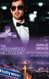 Taming Hollywood s Ultimate Playboy (Mills & Boon Medical) (The Hollywood Hills Clinic, Book 7)
