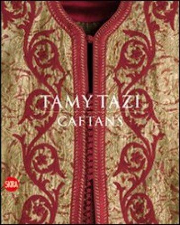 Tamy Tazi. Caftans. Ediz. inglese e francese - Daniel Rey | Ericsfund.org