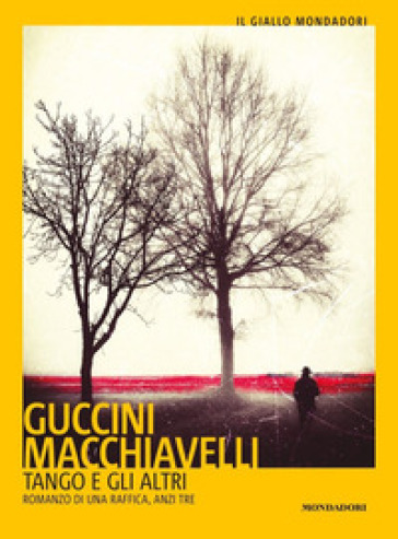 Tango e gli altri. Romanzo di una raffica, anzi tre - Francesco Guccini |