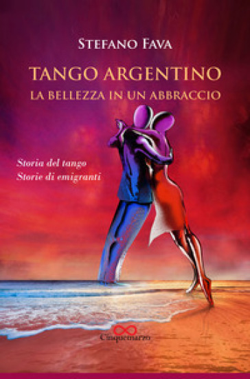 Tango argentino. La bellezza in un abbraccio. Storia del tango. Storie di emigranti - Stefano Fava | Thecosgala.com