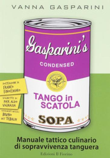 Tango in scatola. Manuale tattico culinario di sopravvivenza tanguera - Vanna Gasparini  