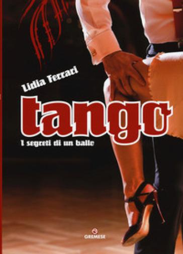 Tango. I segreti di un ballo. Ediz. illustrata - Lidia Ferrari | Rochesterscifianimecon.com