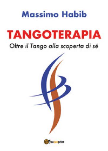 Tangoterapia. Oltre il tango alla scoperta di sé - Massimo Habib pdf epub