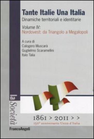 Tante Italie una Italia. Dinamiche territoriali e identitarie. 4.Nordovest: da Triangolo a Megalopoli - C. Muscarà |