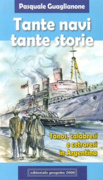 Tante navi, tante storie. Tanos, calabresi cetraresi in Argentina - Pasquale Guaglianone |