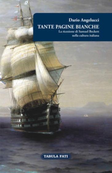 Tante pagine bianche. La ricezione di Samuel Beckett nella cultura italiana - Dario Angelucci   Rochesterscifianimecon.com