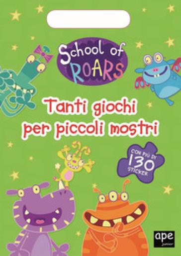 Tanti giochi per piccoli mostri. School of Roars. Con adesivi. Ediz. a colori - E. Brumana   Thecosgala.com