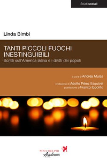 Tanti piccoli fuochi inestinguibili. Scritti sull'America latina e i diritti dei popoli - Linda Bimbi |