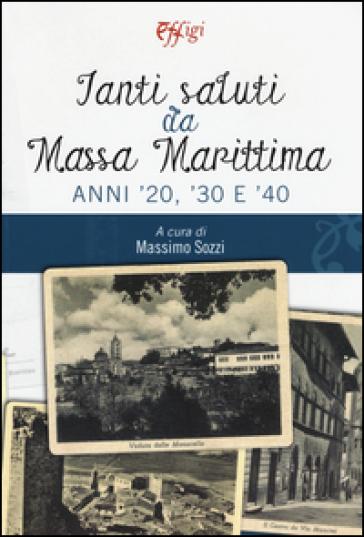 Tanti saluti da Massa Marittima. Anni '20, '30 e '40 - M. Sozzi | Rochesterscifianimecon.com