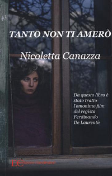 Tanto non ti amerò - Nicoletta Canazza | Jonathanterrington.com
