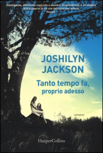 Tanto tempo fa, proprio adesso - Joshilyn Jackson |