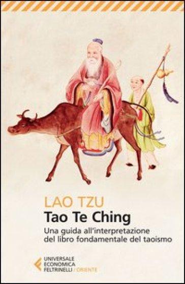 Tao Te Ching. Una guida all'interpretazione del libro fondamentale del taoismo - Lao-Tzu  