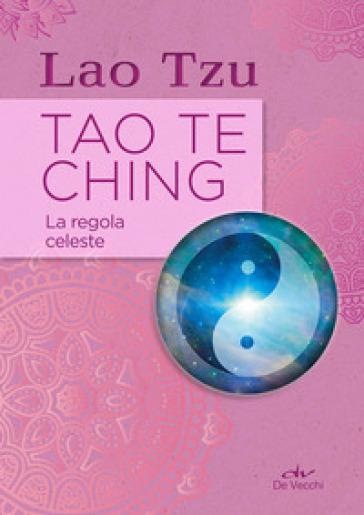 Tao Te Ching. La regola celeste - Lao-Tzu |