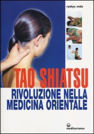 Tao shiatsu. Rivoluzione nella medicina orientale - Ryokyu Endo |