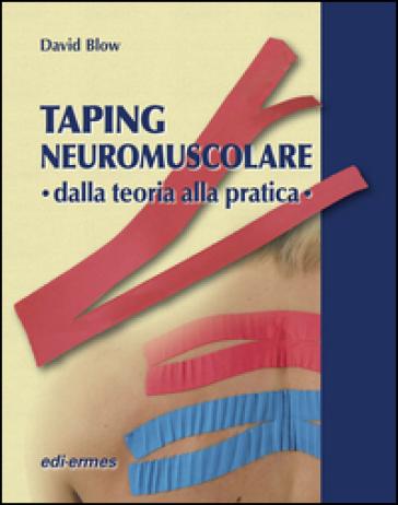 Taping neuromuscolare. Dalla teoria alla pratica - David Blow  