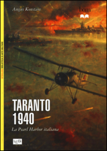 Taranto 1940. La Pearl Harbor italiana - Angus Konstam |