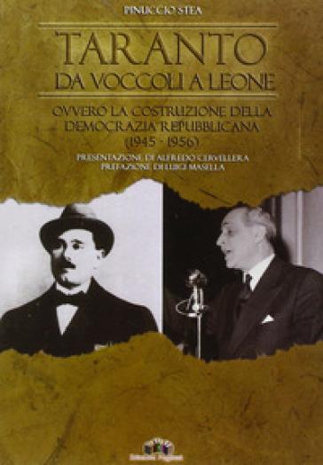 Taranto da Voccoli a Leone ovvero la costruzione della democrazia repubblicana (1945-1956) - Pinuccio Stea  