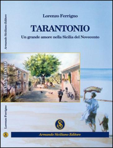 Tarantonio. Un grande amore nella Sicilia del Novecento - Lorenzo Ferrigno |