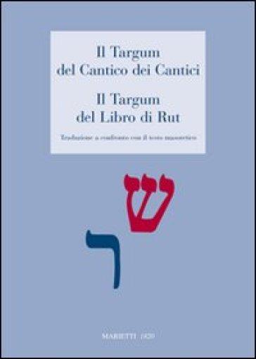 Il Targum del Cantico dei Cantici. Il Targum del Libro di Rut. Traduzione a confronto con il testo masoterico - U. Neri |