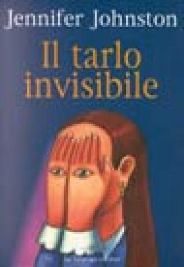 Tarlo invisibile (Il) - Jennifer Johnston |