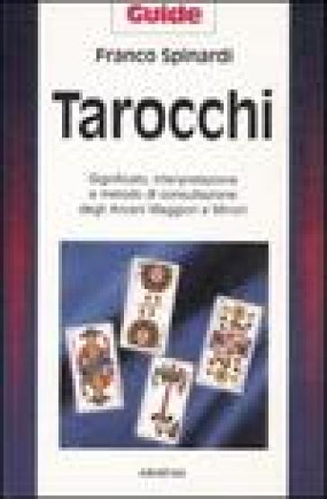 Tarocchi. Significato, interpretazione e metodo di consultazione degli arcani maggiori e minori