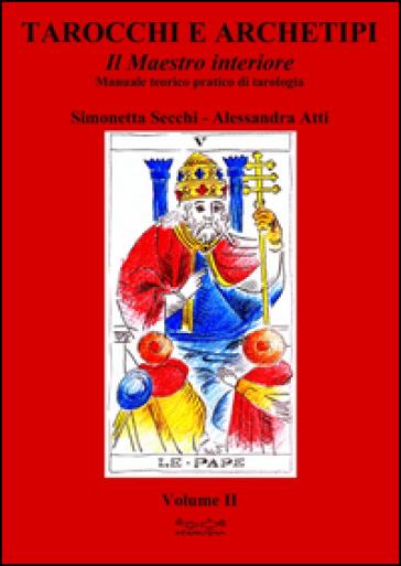 Tarocchi e archetipi. Manuale teorico pratico di tarologia. 2: Il maestro interiore - Simonetta Secchi pdf epub