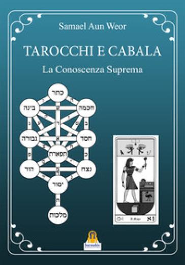 Tarocchi e cabala. La conoscenza suprema. Tarot y kabala - Aun Weor Samael |