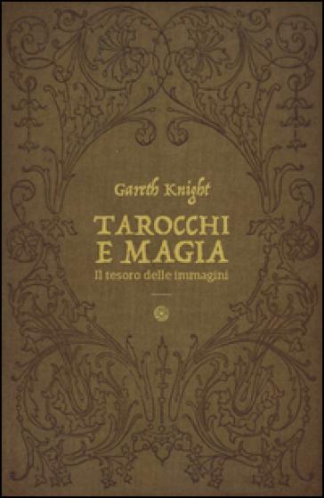 Tarocchi e magia. Il tesoro nascosto nelle immagini - Gareth Knight | Jonathanterrington.com