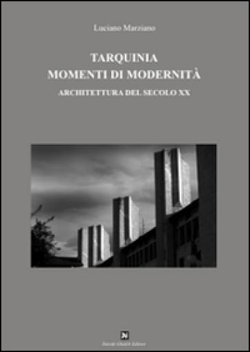 Tarquinia momenti di modernità. Architettura del secolo XX - Luciano Marziano | Rochesterscifianimecon.com