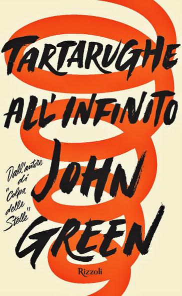 Tartarughe all'infinito - John Green   Rochesterscifianimecon.com