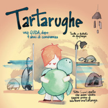 Tartarughe. Una guida dopo 7 anni di convivenza