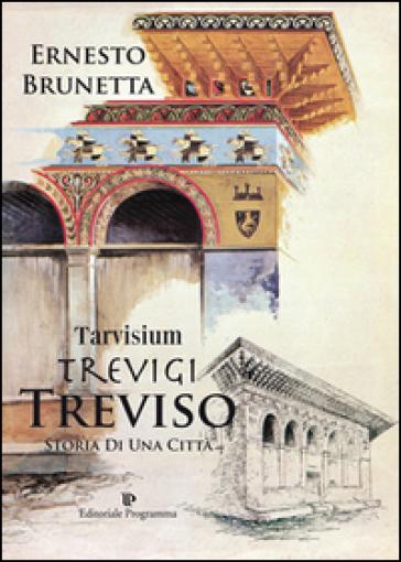 Tarvisium, Trevigi, Treviso - Ernesto Brunetta   Kritjur.org