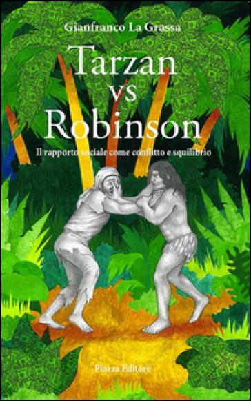 Tarzan vs Robinson. Il rapporto sociale come conflitto e squilibrio - Gianfranco La Grassa |