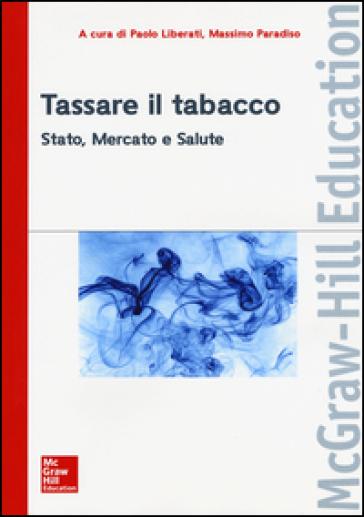 Tassare il tabacco. Stato, mercato e salute - P. Liberati  