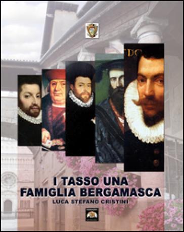 I Tasso una famiglia bergamasca - Luca S. Cristini |