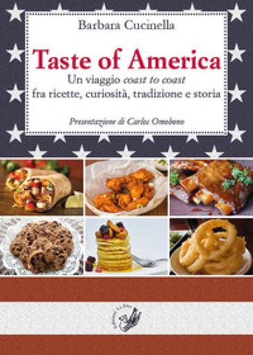 Taste of America. Un viaggio «coast to coast» fra ricette, curiosità, tradizione e storia - Barbara Cucinella |