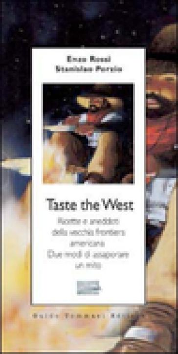 Taste the West. Ricette e aneddoti della vecchia frontiera americana. Due modi di assaporare un mito - Vincenzo Rossi |