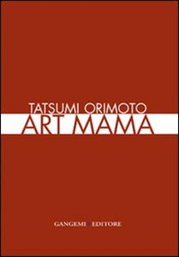 Tatsumi Orimoto. Art Mama. Ediz. italiana e inglese - Gabriele Tinti |