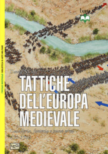 Tattiche dell'Europa medievale. Cavalleria, fanteria e nuove armi 450-1500 - David Nicolle |