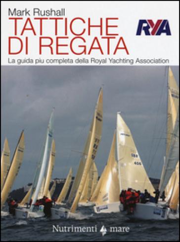 Tattiche di regata. La guida più chiara, completa e pratica alla regata della Royal Yachting Association - Mark Rushall |