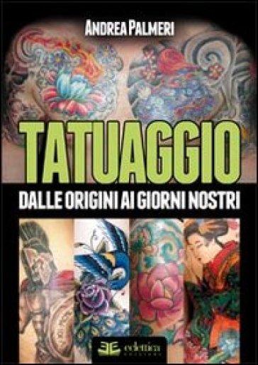 Tatuaggio. Dalle origini ai giorni nostri - Andrea Palmieri | Jonathanterrington.com