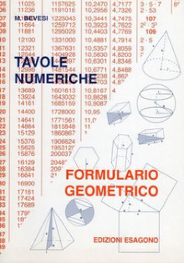 Tavole numeriche. Formulario geometrico. Per le Scuole - M. Bevesi | Kritjur.org